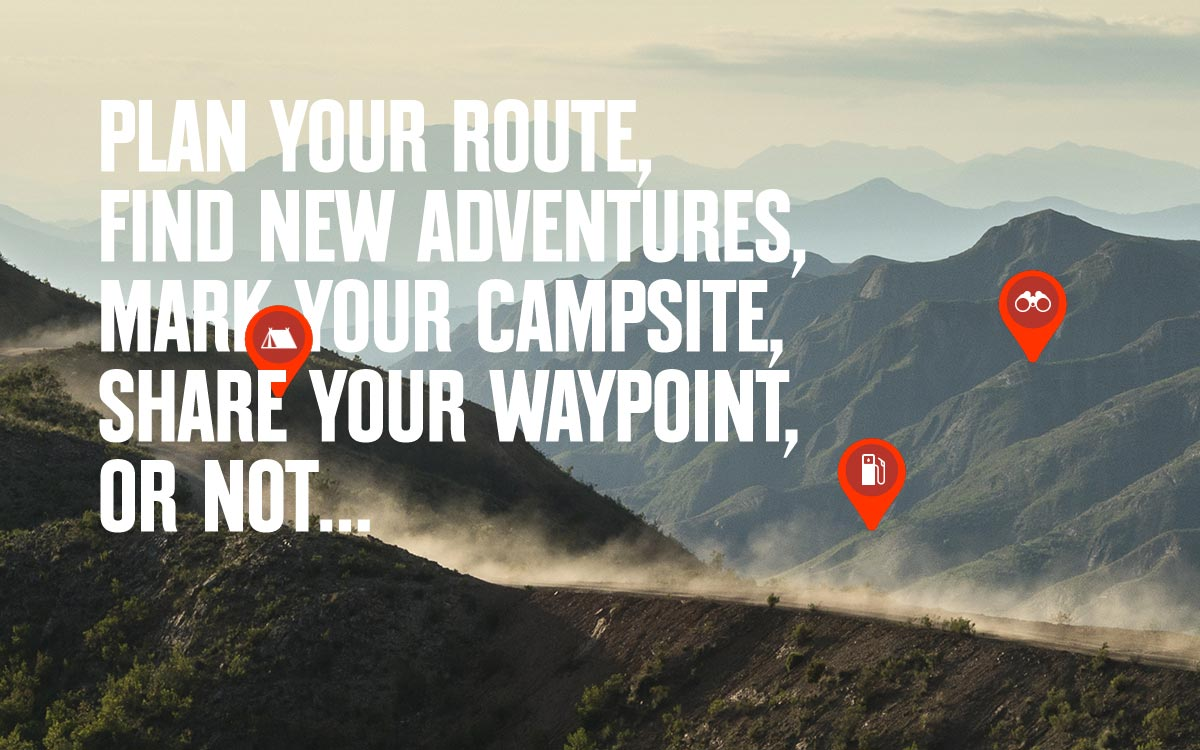 Plan your route and find new adventures, mark campsites, waypoints.